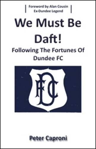 We Must be Daft: Following the Fortunes of Dundee FC