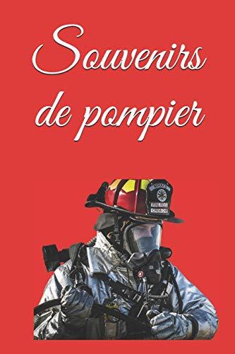 Souvenirs de pompier: Notez tout de votre vie de sapeur pompier, en intervention, en incendie, comme en caserne