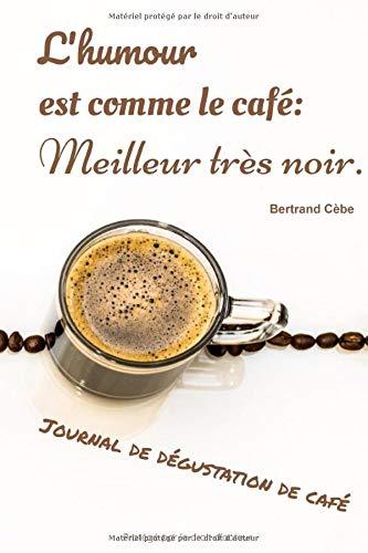 L'humour est comme le café : Meilleur très noir Bertrand Cèdre : Journal de dégustation de café: Pour les amoureux de café | Journal de bord | 122 ... de suivi torréfaction pour amateurs de café