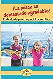 ¡La pesca es demasiado agradable!: El diario de pesca especial para niños