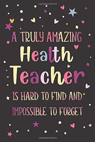 Health: Teacher Appreciation and Thank You Notebook: A Truly Amazing Health Teacher Is Hard To Find And Impossible To Forget (A Gift for Educators)