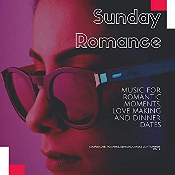 Sunday Romance (Music For Romantic Moments, Love Making And Dinner Dates) (Couple Love, Romance, Sensual, Candle Light Dinner, Vol. 4)