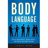 Body Language: How to Read Others, Detect Deceit, and Convey the Right Message Kindle Edition by James Borg for Free