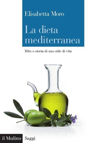 La dieta mediterranea: Mito e storia di uno stile di vita (Saggi Vol. 804)