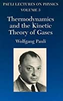Thermodynamics and the Kinetic Theory of Gases (Pauli Lectures on Physics Volume 3)
