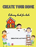 Create Your Home: Coloring Book for Kids