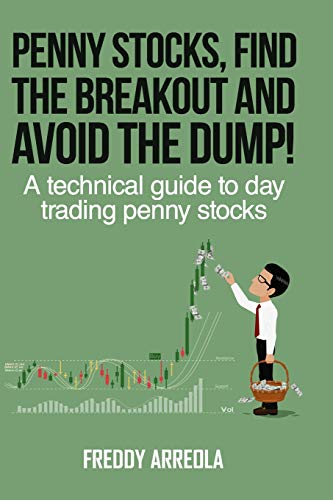Penny Stocks, Find the Breakout and Avoid the Dump!: A Technical Guide to Day Trading Penny Stocks