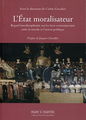 Letat Moralisateur Regard Interdisciplinaire Sur Les Liens Contemporains Entre La Morale Et Laction Publique