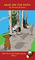 Mud On The Path Chapter Book: (Step 2) Sound Out Books (systematic decodable) Help Developing Readers, including Those with Dyslexia, Learn to Read with Phonics (Dog on a Log Chapter Books)