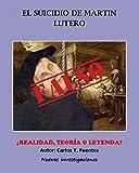 El suicidio de Martín Lutero: ¿realidad, teoría o leyenda? (Spanish Edition)