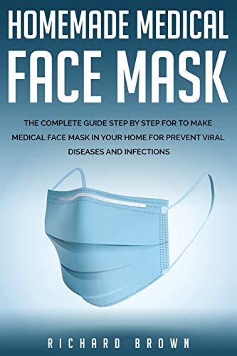 Homemade Medical Face Mask: The Complete Guide Step by Step For to make medical face mask in your home for prevent viral diseases and infection.