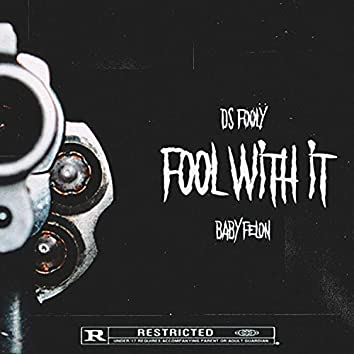 Fool With It (feat. Baby Felon)