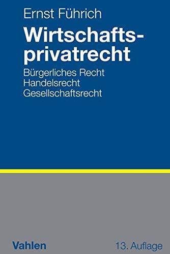 Wirtschaftsprivatrecht: Bürgerliches Recht, Handelsrecht, Gesellschaftsrecht
