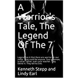 A Warrior's Tale, The Legend Of The 7: Legend has it that there are warriors in our midst. They could be anyone. Your postman, brother, father, even your ... in. They tell no one. (English Edition)