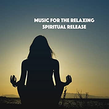 Music for the Relaxing Spiritual Release