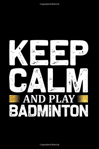 Keep calm and play badminton Notebook, Badminton Player notebook gift: badminton set / Badminton log Gift, 101 Pages, 6x9, Soft Cover, Matte Finish