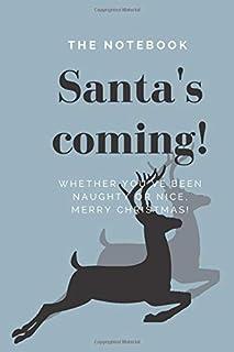 The notebook Santa's coming :W H E T H E R Y O U ' V E B E E N N A U G H T Y O R N I C E , M E R R Y C H R I S T M A S !: the best gift for your kids for christmas