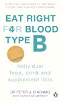 Eat Right For Blood Type B: Maximise your health with individual food, drink and supplement lists for your blood type
