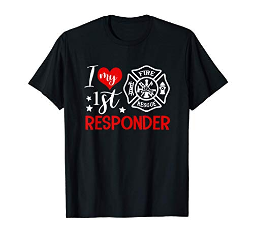 I Love My 1st Responder Firefighter Wife Girlfriend Gift T-Shirt