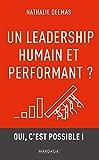 Un leadership humain et performant ?: Oui, c'est possible ! (French Edition)