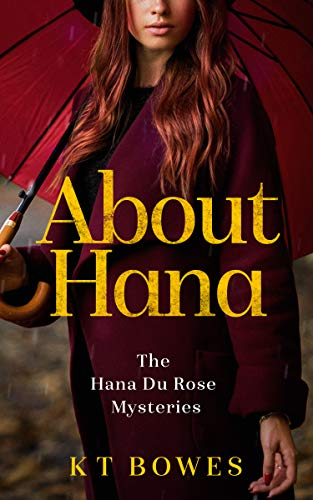About Hana: A New Zealand Mystery (The Hana Du Rose Mysteries Book 1) by [K T Bowes]