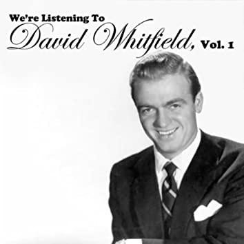 We're Listening To David Whitfield, Vol. 1