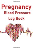 Pregnancy Blood Pressure Log Book: Monitor your blood pressure during pregnancy ideal gift for the expectant mother. Blank blood pressure journal ... a check on your health during pregnancy
