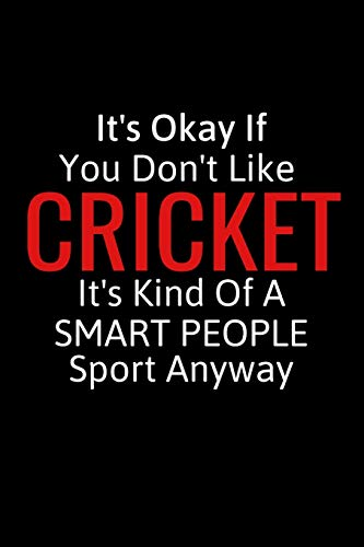 It's Okay If You Don't Like Cricket: Cricket Gifts For Women, Men & Kids, Inspirational Blank Small Lined Sport Journals To Write In