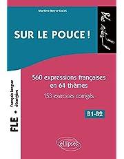 Sur le pouce !: 560 Expressions françaises en 64 thèmes, 153 exercices corrigés, B1-B2