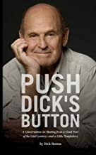 Push Dick's Button: A Conversation on Skating from a Good Part of the Last Century--and a Little Tomfoolery by Dick Button (2013-12-10)