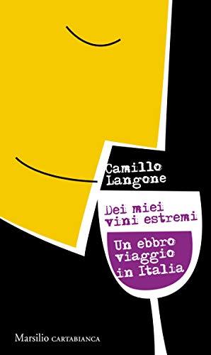 Dei miei vini estremi: Un ebbro viaggio in Italia (Italian Edition)