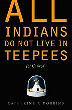 All Indians Do Not Live in Teepees  or Casinos
