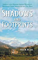 Shadows And Footprints: Survival and Heroism Among Wyomings Mountain Crow Indians in the Old West