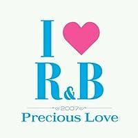 I LOVE R&B2007~プレシャス・ラヴ