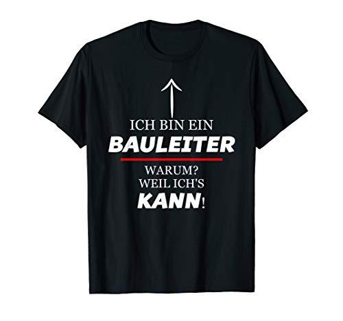 Ich Bin Ein BAULEITER - Warum Weil Ich's KANN | Lustig T-Shirt