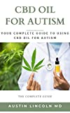 CBD OIL FOR AUTISM: Your Complete Guide to Using CBD Oil For Autism (English Edition)