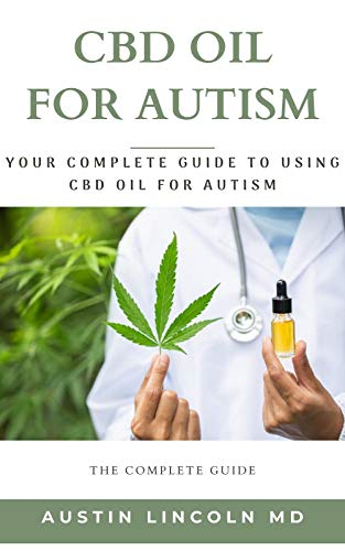 CBD OIL FOR AUTISM: Your Complete Guide...