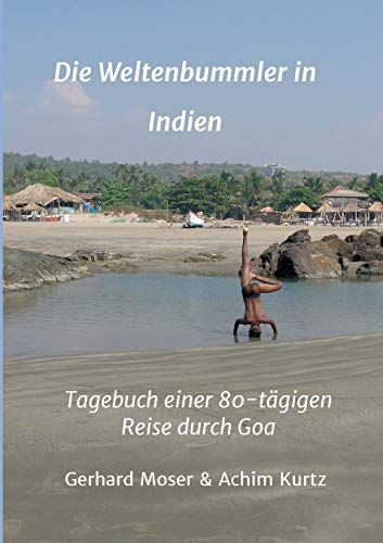Die Weltenbummler in Indien: Tagebuch einer 80-tägigen Reise durch Goa