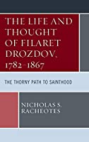 The Life and Thought of Filaret Drozdov, 1782-1867: The Thorny Path to Sainthood