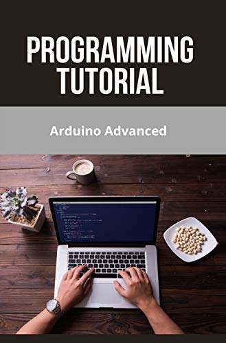 Programming Tutorial: Arduino Advanced: Arduino Uno Programming Codes (English Edition)