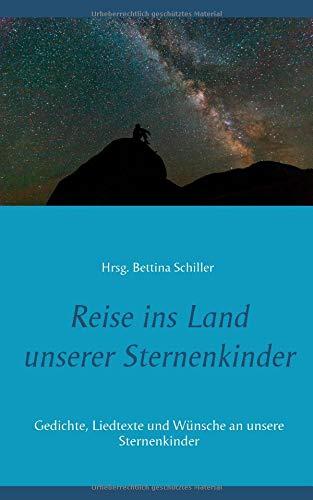 Reise ins Land unserer Sternenkinder: Gedichte, Liedtexte und Wünsche an unsere Sternenkinder