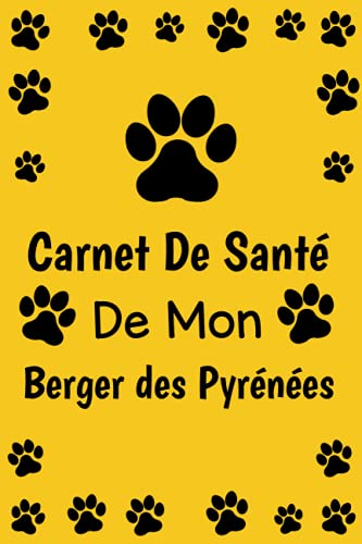 Carnet de Santé de mon Berger des Pyrénées: Carnet Médical pour Berger des Pyrénées, visites vétérinaires, vaccinations , suivi médical. 110 Pages