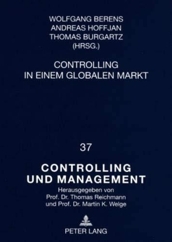 Controlling in einem globalen Markt: Beiträge im Rahmen der Akademischen Feier an der Technischen Universität Dortmund zur Ernennung von Professor Dr. ... / Controlling and Management, Band 37)