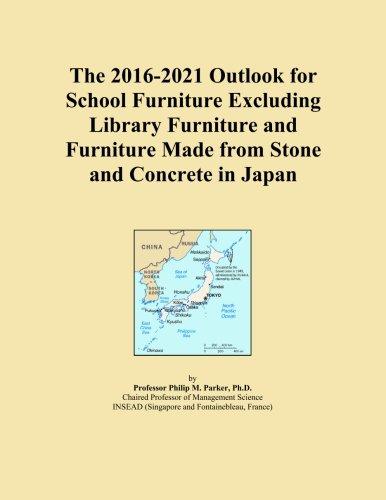 The 2016-2021 Outlook for School Furniture Excluding Library Furniture and Furniture Made from Stone and Concrete in Japan