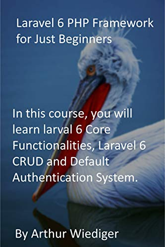 Laravel 6 PHP Framework for Just Beginners: In this course, you will learn larval 6...