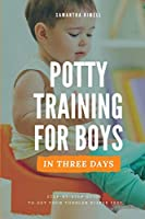 Potty Training for Boys in 3 Days: Step-by-Step Guide to Get Your Toddler Diaper Free, No-Stress Toilet Training.
