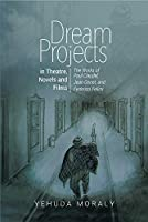Dream Projects in Theatre, Novels and Films: The Works of Paul Claudel, Jean Genet, and Federico Fellini
