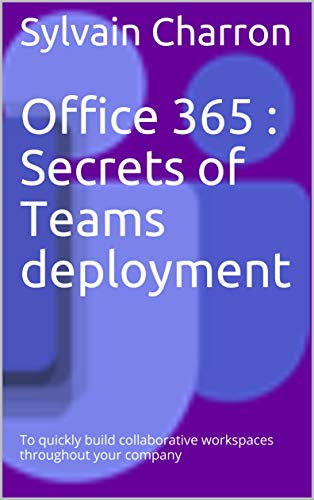 Office 365 : Secrets of Teams deployment: To quickly build collaborative workspaces throughout your company (English Edition)