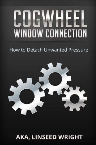 The Cogwheel Window Connection: How to Detach Unwanted Pressure