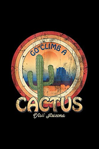 Go Climb A Cactus Humor Visit Arizona Tee S: Best Gift Ideas Composition College Notebook and Diary to Write In / 120 Pages of Ruled Lined & Blank Paper / 6